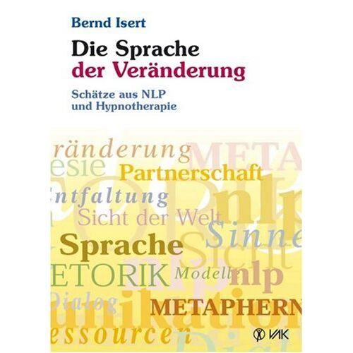 Bernd Isert - Die Sprache der Veränderung. Schätze aus NLP und Hypnotherapie - Preis vom 11.05.2021 04:49:30 h