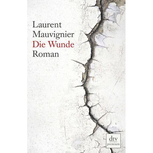 Laurent Mauvignier - Die Wunde: Roman - Preis vom 01.03.2021 06:00:22 h