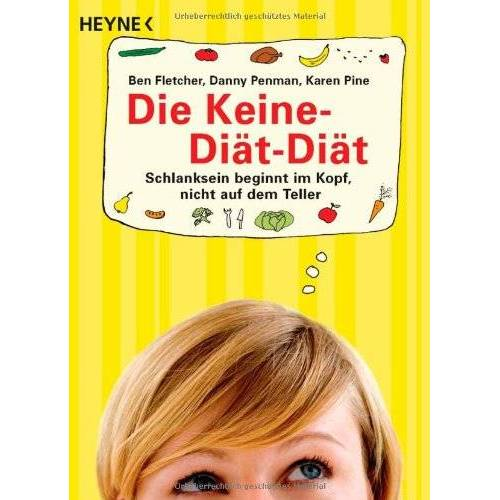 Ben Fletcher - Die Keine-Diät-Diät: Schlanksein beginnt im Kopf, nicht auf dem Teller - Preis vom 05.09.2020 04:49:05 h