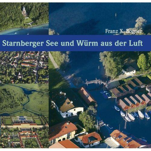 Bogner, Franz X. - Starnberger See und Würm aus der Luft - Preis vom 28.02.2021 06:03:40 h