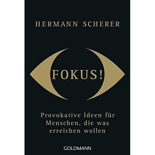 Hermann Scherer - Fokus!: Provokative Ideen für Menschen, die was erreichen wollen - Preis vom 11.05.2021 04:49:30 h