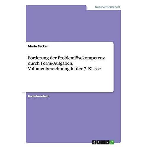 Becker Förderung der Problemlösekompetenz durch Fermi-Aufgaben. Volumenberechnung in der 7. Klasse - Preis vom 20.10.2020 04:55:35 h