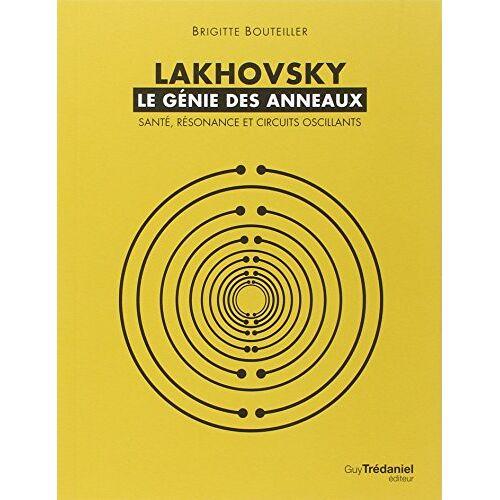 Brigitte Bouteiller - Lakhovsky, le génie des anneaux : Santé, Résonance et Circuits oscillants - Preis vom 26.01.2021 06:11:22 h