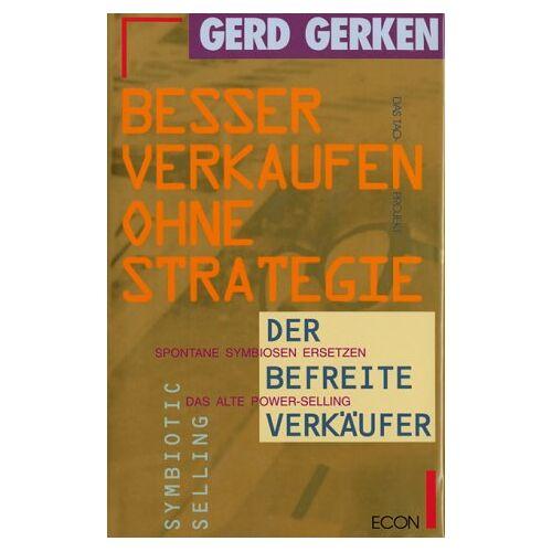 Gerd Gerken - Besser verkaufen ohne Strategie. Der befreite Verkäufer - Preis vom 11.05.2021 04:49:30 h