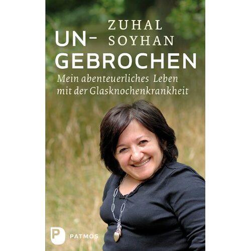 Zuhal Soyhan - Ungebrochen - Mein abenteuerliches Leben mit der Glasknochenkrankheit - Preis vom 07.05.2021 04:52:30 h