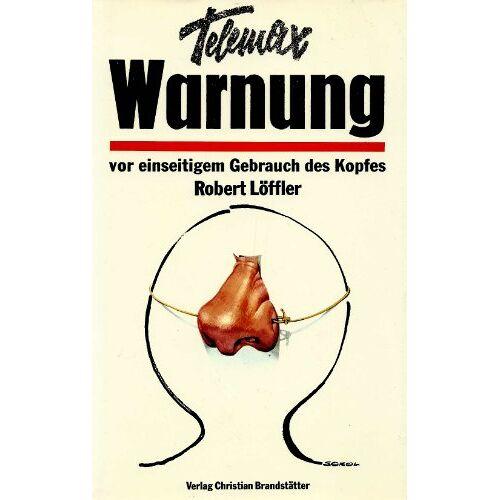 Löffler, Robert (= Telemax) - Telemax Warnung vor einseitigem Gebrauch des Kopfes Fröhliche Anmerkungen von Telemax - Preis vom 27.02.2021 06:04:24 h