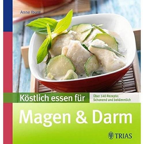Anne Iburg - Köstlich essen für Magen & Darm: Über 90 Rezepte: schonend und bekömmlich - Preis vom 05.09.2020 04:49:05 h