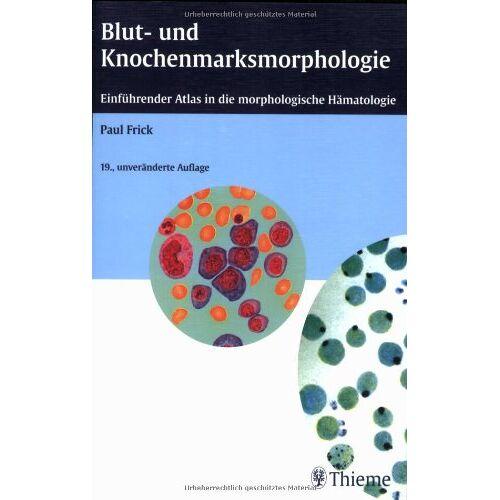 Paul Frick - Blut- und Knochenmarksmorphologie: Einführender Atlas in die morphologische Hämatologie - Preis vom 21.10.2020 04:49:09 h
