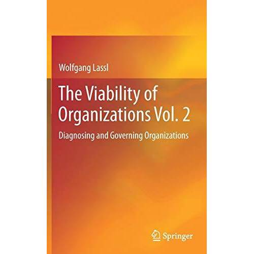 Wolfgang Lassl - The Viability of Organizations Vol. 2: Diagnosing and Governing Organizations - Preis vom 22.02.2020 06:00:29 h