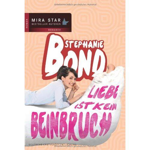 Stephanie Bond - Liebe ist kein Beinbruch - Preis vom 24.02.2021 06:00:20 h