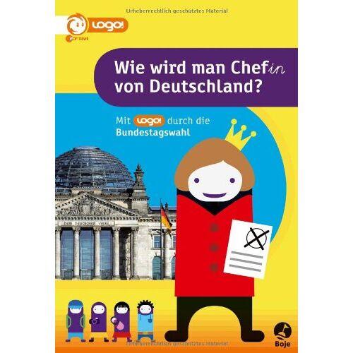 Verena Glanos - Wie wird man Chef(in) von Deutschland: Mit logo! durch die Bundestagswahl - Preis vom 27.02.2021 06:04:24 h