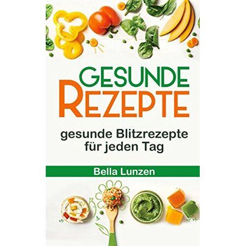 Bella Lunzen - Gesunde Rezepte: gesunde Blitzrezepte für jeden Tag - Preis vom 25.02.2020 06:03:23 h