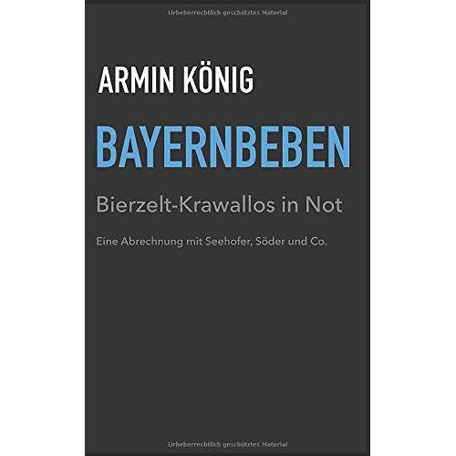 Armin König - BAYERNBEBEN: Bierzelt-Krawallos in Not - Eine Abrechnung mit Seehofer, Söder und Co. - Preis vom 03.12.2020 05:57:36 h