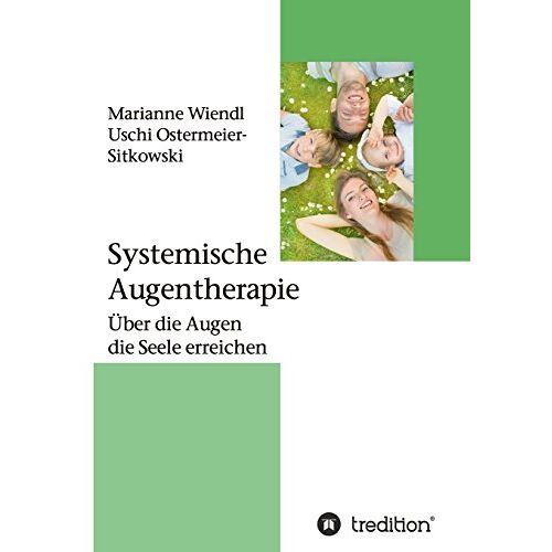Marianne Wiendl - Systemische Augentherapie: Über die Augen die Seele erreichen - Preis vom 10.05.2021 04:48:42 h