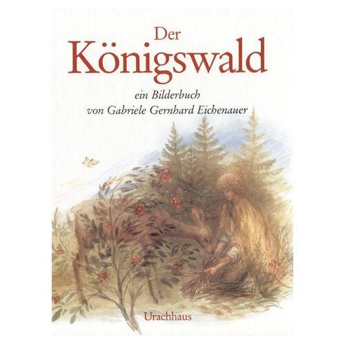 Eichenauer, Gabriele Gernhard - Der Königswald - Preis vom 13.05.2021 04:51:36 h