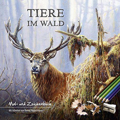 Bernd Pöppelmann - Tiere im Wald: Mal- und Zeichenbuch - Preis vom 19.10.2019 05:00:42 h