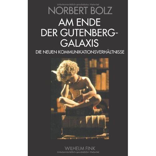 Norbert Bolz - Am Ende der Gutenberg - Galaxis: Die neuen Kommunikationsverhältnisse - Preis vom 20.10.2020 04:55:35 h