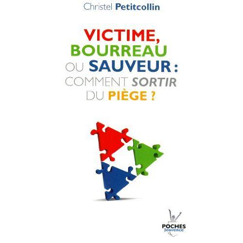 Christel Petitcollin - Victime, bourreau ou sauveur : comment sortir du piège ? - Preis vom 18.04.2021 04:52:10 h