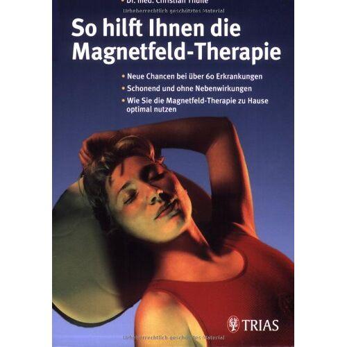 Christian Thuile - So hilft Ihnen die Magnetfeld-Therapie - Preis vom 25.02.2021 06:08:03 h