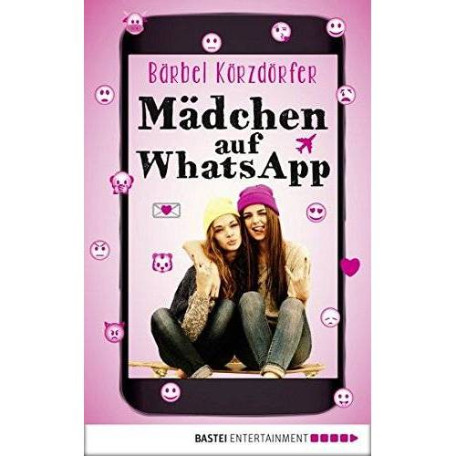 Bärbel Körzdörfer - Mädchen auf WhatsApp: Ein Chat-Roman - Preis vom 16.05.2021 04:43:40 h