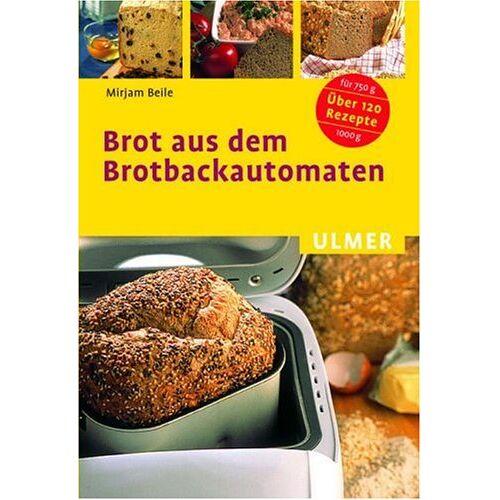 Mirjam Beile - Brot aus dem Brotbackautomaten. Über 120 Rezepte für 750 g und 1000 g - Preis vom 05.09.2020 04:49:05 h