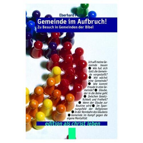 Eberhard Platte - Gemeinde im Aufbruch: Zu Besuch in Gemeinden der Bibel - Preis vom 21.04.2021 04:48:01 h