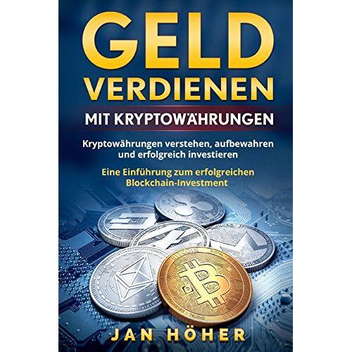 Jan Höher - Geld verdienen mit Kryptowährungen: Kryptowährungen verstehen, aufbewahren und erfolgreich investieren. Eine Einführung zum erfolgreichen Blockchain-Investment. - Preis vom 15.12.2019 05:56:34 h