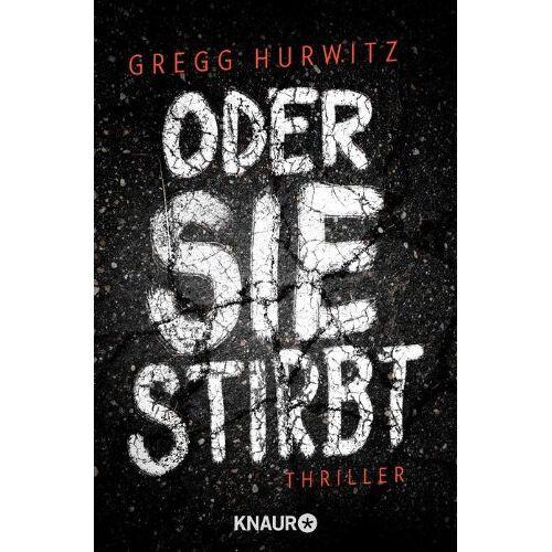 Gregg Hurwitz - Oder sie stirbt: Thriller - Preis vom 06.05.2021 04:54:26 h