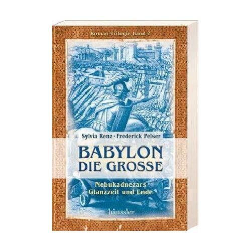 Sylvia Renz - Babylon die Grosse. Nebukadnezars Glanzzeit und Ende. Roman-Trilogie, Band 2 - Preis vom 16.04.2021 04:54:32 h