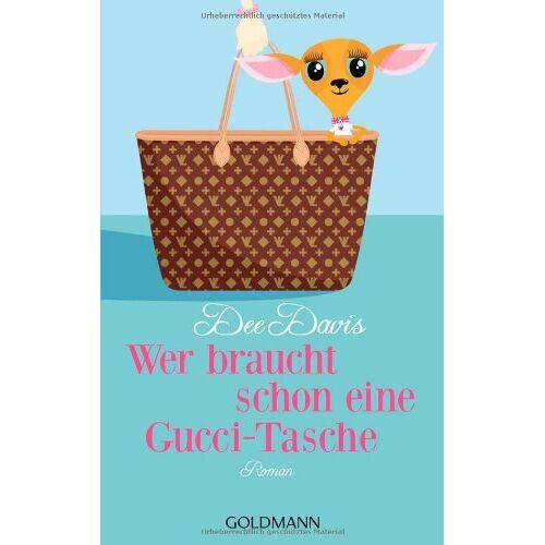 Dee Davis - Wer braucht schon eine Gucci-Tasche: Roman - Preis vom 06.05.2021 04:54:26 h