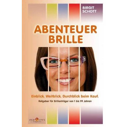 Birgit Schott - Abenteuer Brille: Einblick. Weitblick. Durchblick beim Kauf - Preis vom 18.10.2020 04:52:00 h