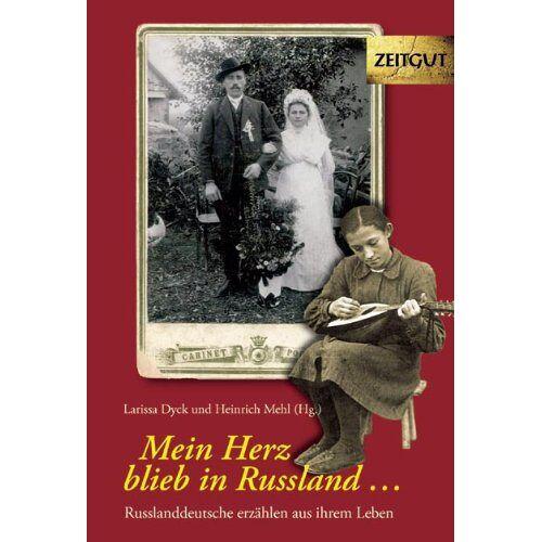 Larissa Dyck - Mein Herz blieb in Russland: Russlanddeutsche erzählen aus ihrem Leben - Preis vom 05.05.2021 04:54:13 h