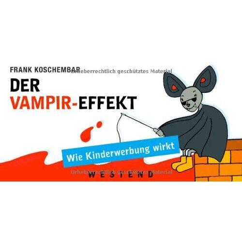 Frank Koschembar - Der Vampir-Effekt: Wie Kinderwerbung wirkt - Preis vom 05.05.2021 04:54:13 h