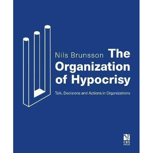 Nils Brunsson - The Organization of Hypocrisy: Talk, Decisions and Actions in Organizations - Preis vom 22.02.2020 06:00:29 h