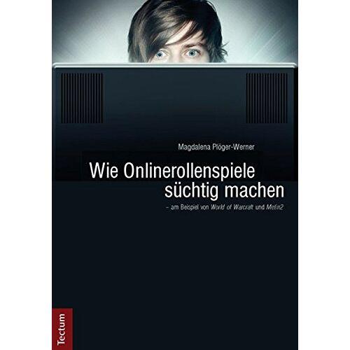 Magdalena Plöger-Werner - Wie Onlinerollenspiele süchtig machen - am Beispiel von World of Warcraft und Metin2 - Preis vom 11.05.2021 04:49:30 h