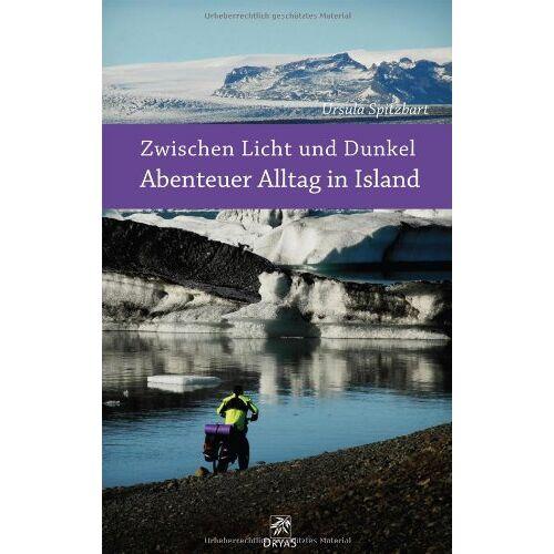 Ursula Spitzbart - Zwischen Licht und Dunkel: Abenteuer Alltag in Island - Preis vom 07.05.2021 04:52:30 h
