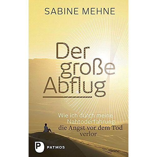 Sabine Mehne - Der große Abflug - Wie ich durch meine Nahtoderfahrung die Angst vor dem Tod verlor - Preis vom 15.11.2019 05:57:18 h