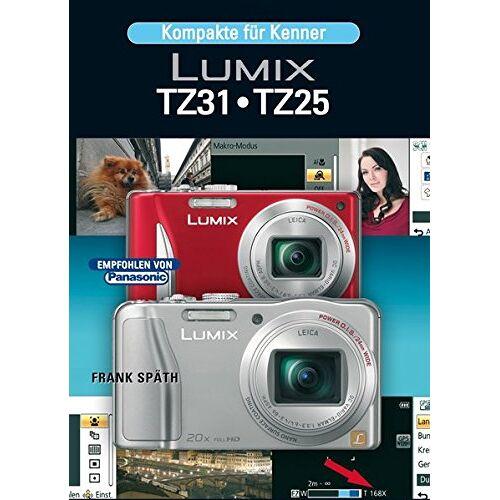 Frank Späth - Lumix TZ 31 / TZ25: Kompakte für Kenner - Preis vom 23.01.2020 06:02:57 h