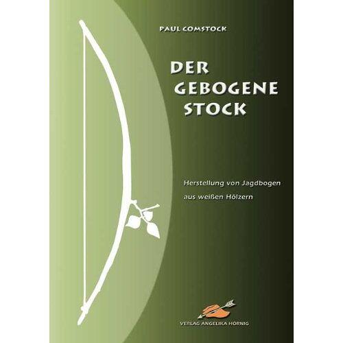 Paul Comstock - Der Gebogene Stock: Herstellung von Jagdbogen aus weißen Hölzern - Preis vom 13.04.2021 04:49:48 h