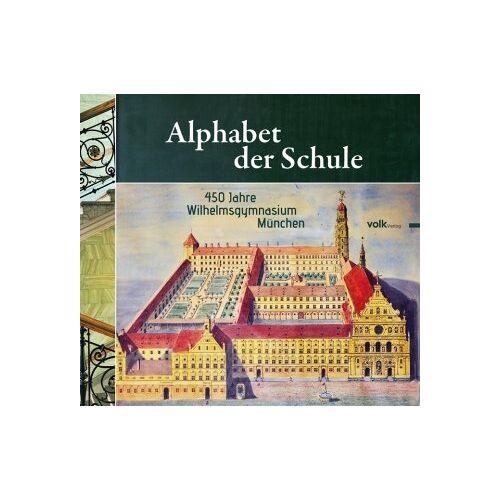 Wilhelmsgymnasium München - Alphabet der Schule: 450 Jahre Wilhelmsgymnasium München - Preis vom 06.09.2020 04:54:28 h