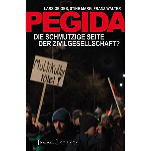 Lars Geiges - Pegida: Die schmutzige Seite der Zivilgesellschaft? - Preis vom 20.10.2020 04:55:35 h