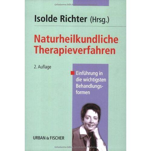 Isolde Richter - Naturheilkundliche Therapieverfahren: Einführung in die wichtigsten Behandlungsformen - Preis vom 22.10.2020 04:52:23 h