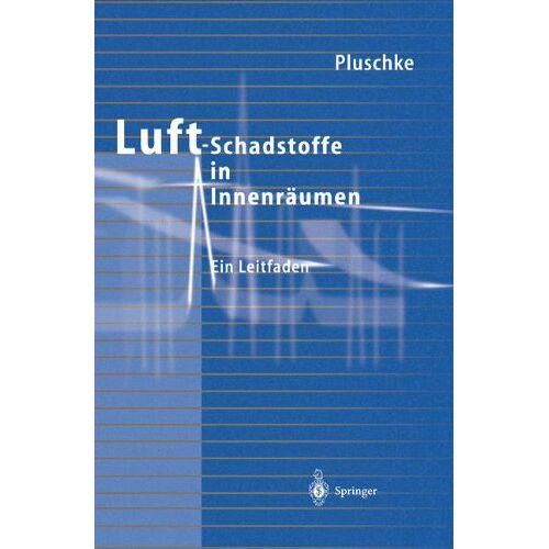 Peter Pluschke - Luftschadstoffe in Innenräumen: Ein Leitfaden - Preis vom 21.10.2020 04:49:09 h