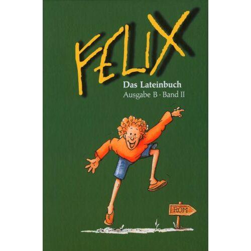 Clement Utz - Felix - Ausgabe B. Auf der Grundlage von Felix A: Felix, Ausgabe B für Bayern, Bd.2, Das Lateinbuch - Preis vom 20.10.2020 04:55:35 h