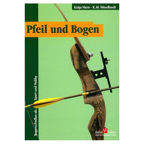 Katja Heim - Pfeil und Bogen - Bogenschießen als Sport und Hobby - Preis vom 14.05.2021 04:51:20 h