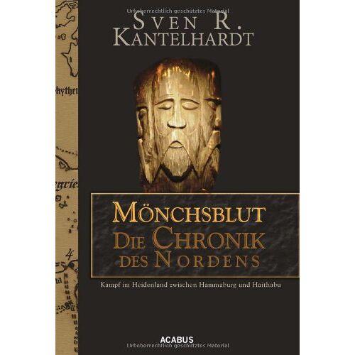 Kantelhardt, Sven R. - Mönchsblut - Die Chronik des Nordens. Kampf im Heidenland zwischen Hammaburg und Haithabu - Preis vom 18.04.2021 04:52:10 h