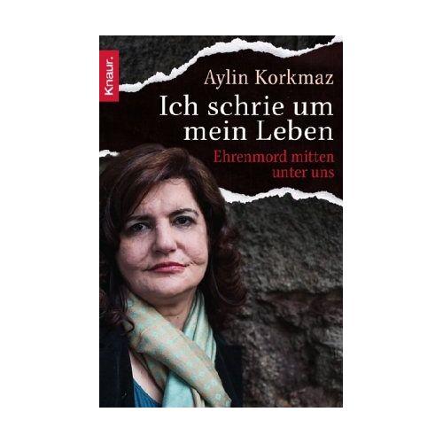 Aylin Korkmaz - Ich schrie um mein Leben: Ehrenmord mitten unter uns - Preis vom 24.10.2020 04:52:40 h