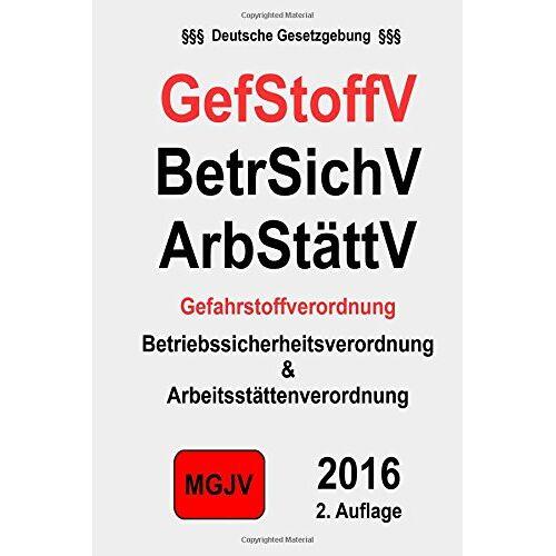 Redaktion M.G.J.V - Gefahrstoffverordnung - GefStoffV: Betriebssicherheitsverordnung - BetrSichV; Arbeitsstättenverordnung - ArbStättV - Preis vom 05.09.2020 04:49:05 h