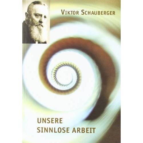 Viktor Schauberger - Unsere sinnlose Arbeit - Preis vom 20.10.2020 04:55:35 h