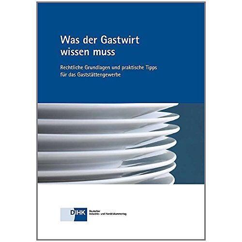 DIHK e.V. - Was der Gastwirt wissen muss: Rechtliche Grundlage und praktische Tipps für das Gaststättengewerbe - Preis vom 03.05.2021 04:57:00 h